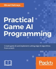 Practical Game AI Programming ebook by Micael DaGraca