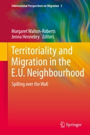 Territoriality and Migration in the E.U. Neighbourhood - Spilling over the Wall ebook by Margaret Walton-Roberts,Jenna Hennebry