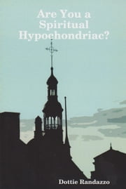 Are You a Spiritual Hypochondriac? ebook by Dottie Randazzo