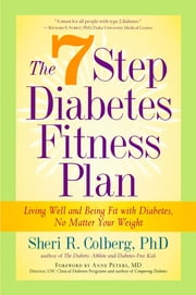 The 7 Step Diabetes Fitness Plan - Living Well and Being Fit with Diabetes, No Matter Your Weight ebook by Sheri Colberg-Ochs,Anne Peter M.D., M.D.