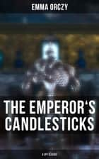 THE EMPEROR'S CANDLESTICKS (A Spy Classic) ebook by Emma Orczy