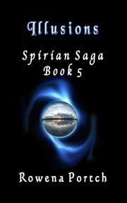 Illusions - Spirian Saga Book 5 ebook by Rowena Portch