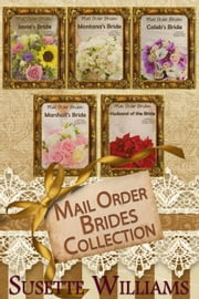Mail Order Brides: Complete Collection - Mail Order Brides ebook by Susette Williams