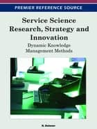 Service Science Research, Strategy and Innovation - Dynamic Knowledge Management Methods ebook by N. Delener