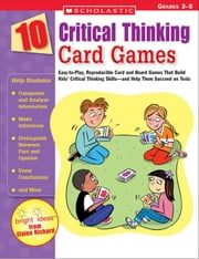 10 Critical Thinking Card Games: Easy-to-Play, Reproducible Card and Board Games That Build Kids' Critical Thinking Skills-and Help Them Succeed on Te ebook by Richard, Elaine