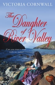 The Daughter of River Valley (Choc Lit) ebook by Victoria Cornwall