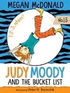 Judy Moody and the Bucket List ebook by Megan McDonald, Peter H. Reynolds