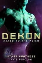 Dekon - Fated Mate Alien Romance ebook by Kate Rudolph, Starr Huntress