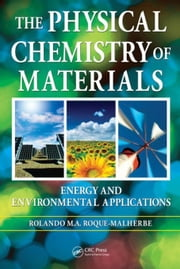 The Physical Chemistry of Materials: Energy and Environmental Applications ebook by Roque-Malherbe, Rolando M.A.