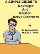 A Simple Guide to Neuralgia and Related Nerve Disorders ebook by Kenneth Kee
