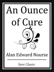 An Ounce of Cure ebook by Alan Edward Nourse