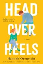 Head Over Heels - A Novel ebook by Hannah Orenstein