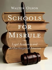 Schools for Misrule - Legal Academia and an Overlawyered America ebook by Walter Olson