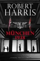 München 1938 ebook by Robert Harris, Rogier van Kappel