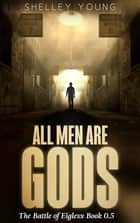 All Men Are Gods (Book 0.5) ebook by Shelley Young