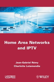 Home Area Networks and IPTV ebook by Charlotte Letamendia,Jean-Gabriel Rémy