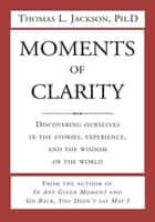 Moments of Clarity ebook by Thomas L. Jackson Ph.D.