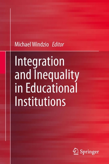 Integration and Inequality in Educational Institutions ebook by