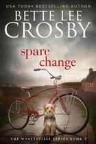 Spare Change - A Family Saga ebook by Bette Lee Crosby