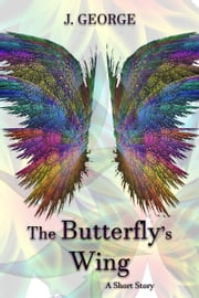 The Butterfly's Wing ebook by J. George