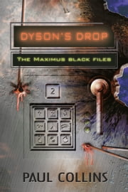 Dyson's Drop - The Maximus Black Files Book 2 ebook by Paul Collins