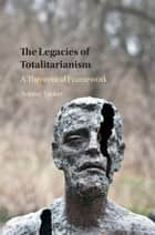 The Legacies of Totalitarianism ebook by Aviezer Tucker