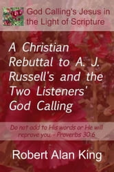 A Christian Rebuttal to A. J. Russell's and the Two Listeners' God Calling ebook by Robert Alan King