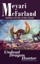 Undead Dragon Hunter ebook by Meyari McFarland