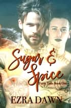 Sugar and Spice ebook by Ezra Dawn