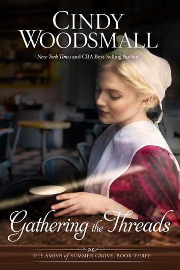Gathering the Threads - A Novel ebook by Cindy Woodsmall