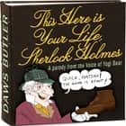 This Here Is Your Life, Sherlock Holmes - Parody from the Voice of Yogi Bear audiobook by Douglas McEwan, the Daws Butler Workshop, Joe Bevilacqua,...