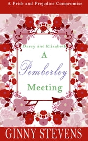 Darcy and Elizabeth: A Pemberley Meeting - A Pride and Prejudice Compromise ebook by Ginny Stevens