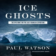 Ice Ghosts - The Epic Hunt for the Lost Franklin Expedition audiobook by Paul Watson