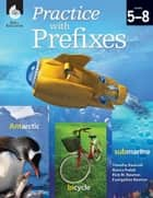 Practice with Prefixes Grades 58 ebook by Timothy Rasinski, Nancy Padak, Rick M. Newton