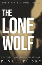 The Lone Wolf - Wolf, #3 ebook by Penelope Sky