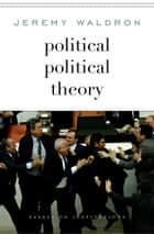 Political Political Theory ebook by Jeremy Waldron
