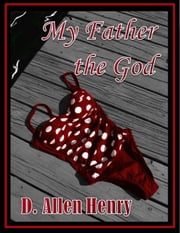 My Father the God ebook by D. Allen Henry