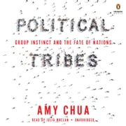 Political Tribes - Group Instinct and the Fate of Nations audiobook by Amy Chua