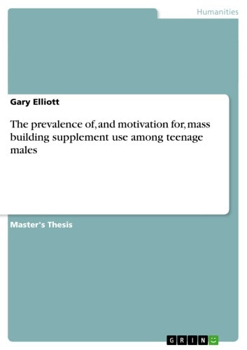 The prevalence of, and motivation for, mass building supplement use among teenage males ebook by Gary Elliott