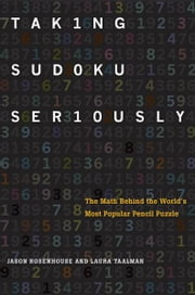 Taking Sudoku Seriously : The Math Behind the World's Most Popular Pencil Puzzle ebook by Jason Rosenhouse;Laura Taalman