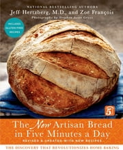 The New Artisan Bread in Five Minutes a Day - The Discovery That Revolutionizes Home Baking ebook by Zoë François,Stephen Scott Gross,Jeff Hertzberg, M.D.