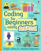 Coding for Beginners - Using Scratch (for tablet devices): Coding for Beginners ebook by Rosie Dickins, Louie Stowell, Shaw Nielsen