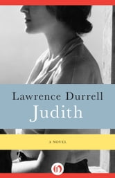 Judith: A Novel - A Novel ebook by Lawrence Durrell