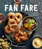 Fan Fare - Game-Day Recipes for Delicious Finger Foods, Drinks, and More ebook by Kate McMillan