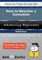 How to Become a Comedian - How to Become a Comedian ebook by Sharie Courtney