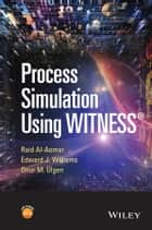 Process Simulation Using WITNESS ebook by Raid Al-Aomar,Edward J. Williams,Onur M. Ulgen