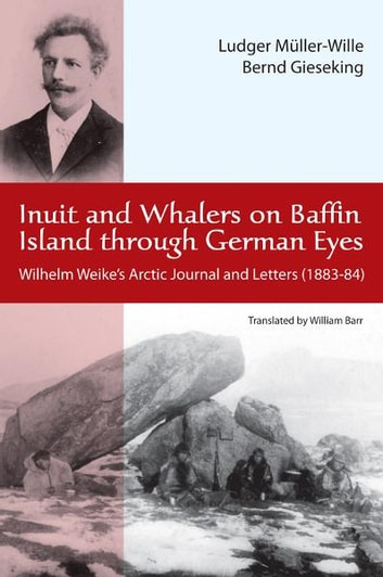 Inuit and Whalers on Baffin Island Through German Eyes - Wilhelm Weike's Arctic Journal and Letters (1883-84) ebook by