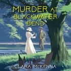 Murder at Blackwater Bend audiobook by Clara McKenna