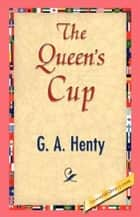 The Queen's Cup ebook by G. A. Henty