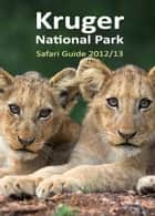 Kruger National Park Safari Guide 2012/2013 ebook by Ann Toon, Steve Toon